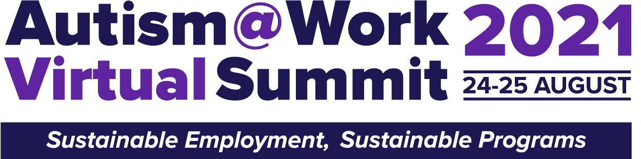 Autism@Work 2021 Virtual Summit, 24-25 August. Sustainable Employment, Sustainable Programs